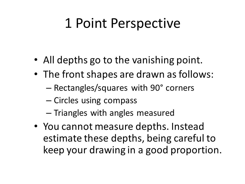 1 Point Perspective All depths go to the vanishing point.