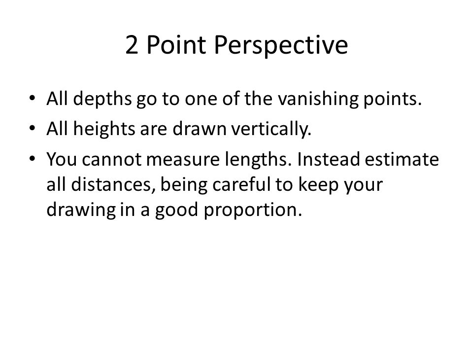 2 Point Perspective All depths go to one of the vanishing points.
