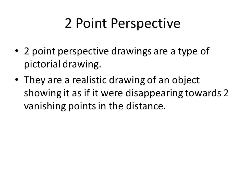 2 Point Perspective 2 point perspective drawings are a type of pictorial drawing.