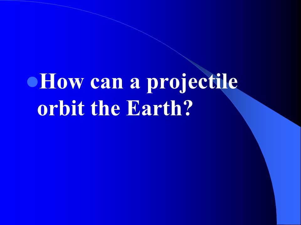 How can a projectile orbit the Earth