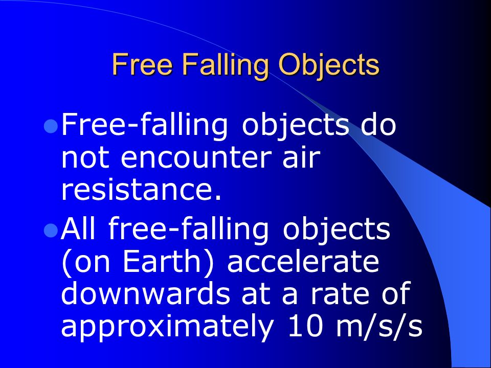 Free Falling Objects Free-falling objects do not encounter air resistance.