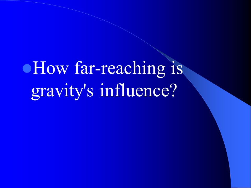 How far-reaching is gravity s influence