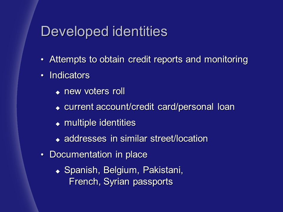 Developed identities Attempts to obtain credit reports and monitoring