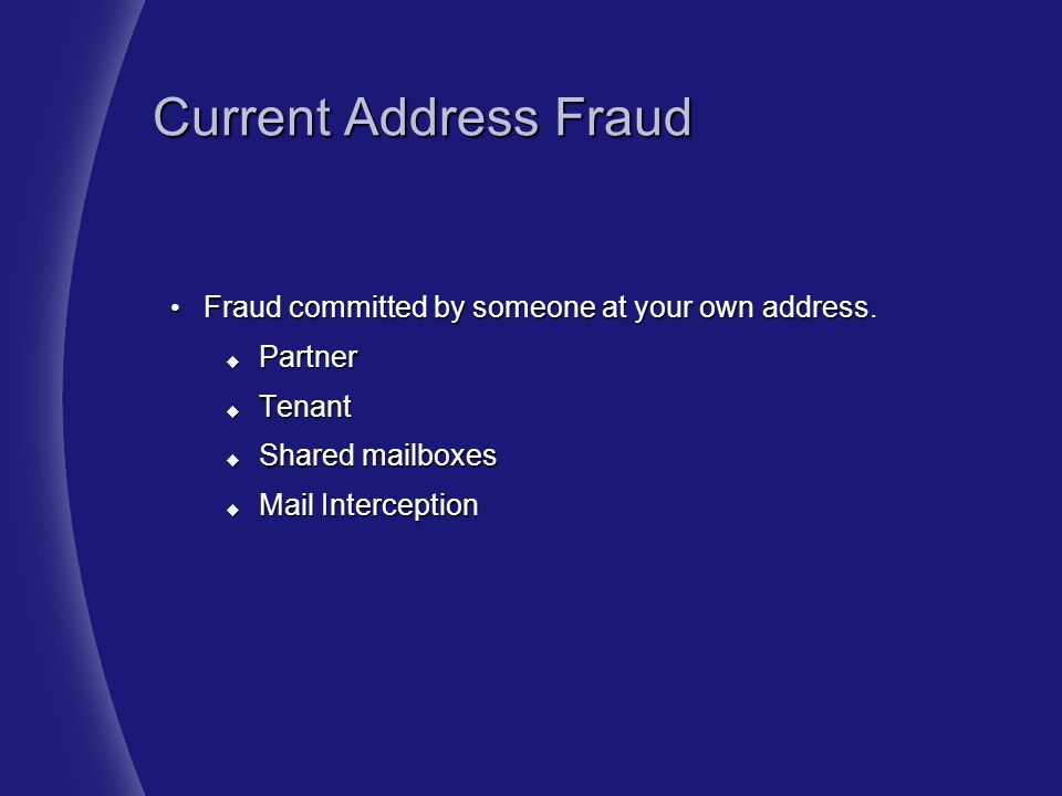 Current Address Fraud Fraud committed by someone at your own address.