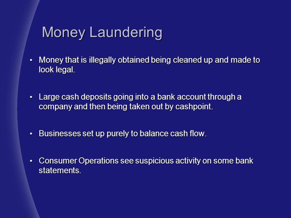 Money Laundering Money that is illegally obtained being cleaned up and made to look legal.