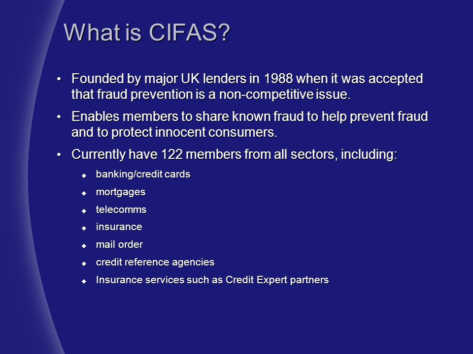 What is CIFAS Founded by major UK lenders in 1988 when it was accepted that fraud prevention is a non-competitive issue.