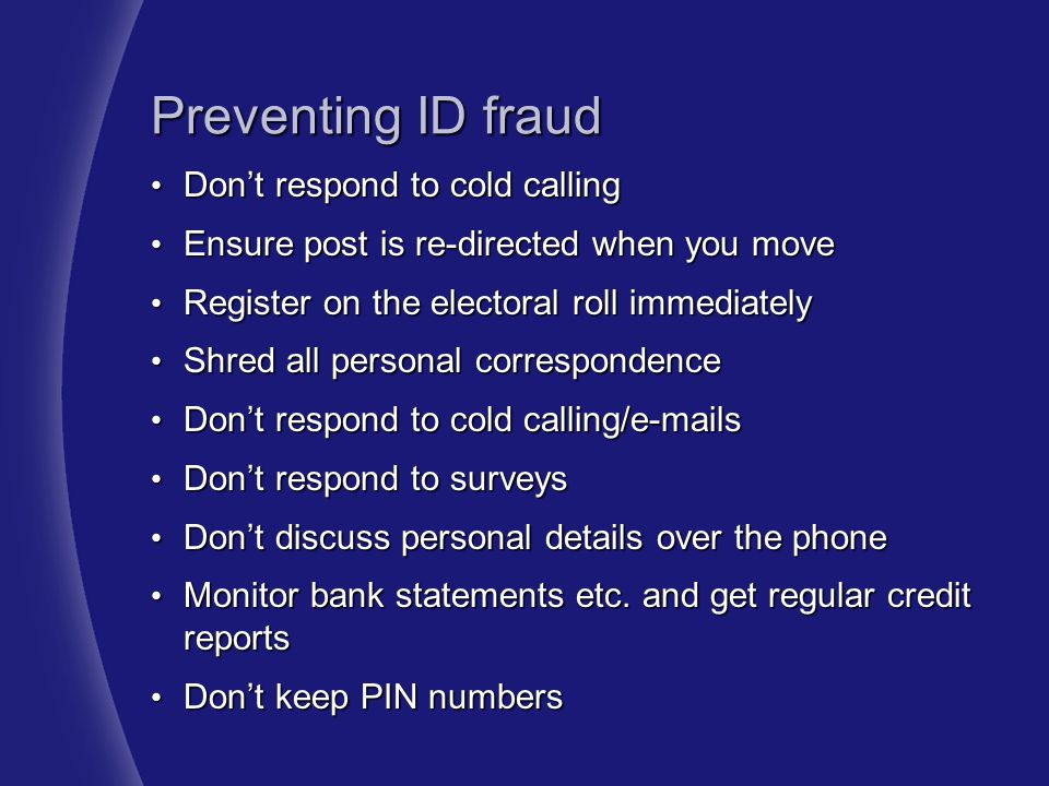 Preventing ID fraud Don't respond to cold calling