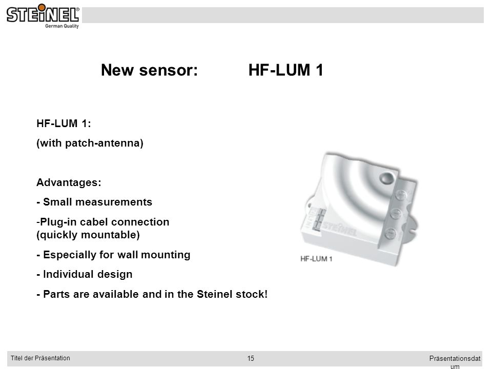 New sensor: HF-LUM 1 HF-LUM 1: (with patch-antenna) Advantages: