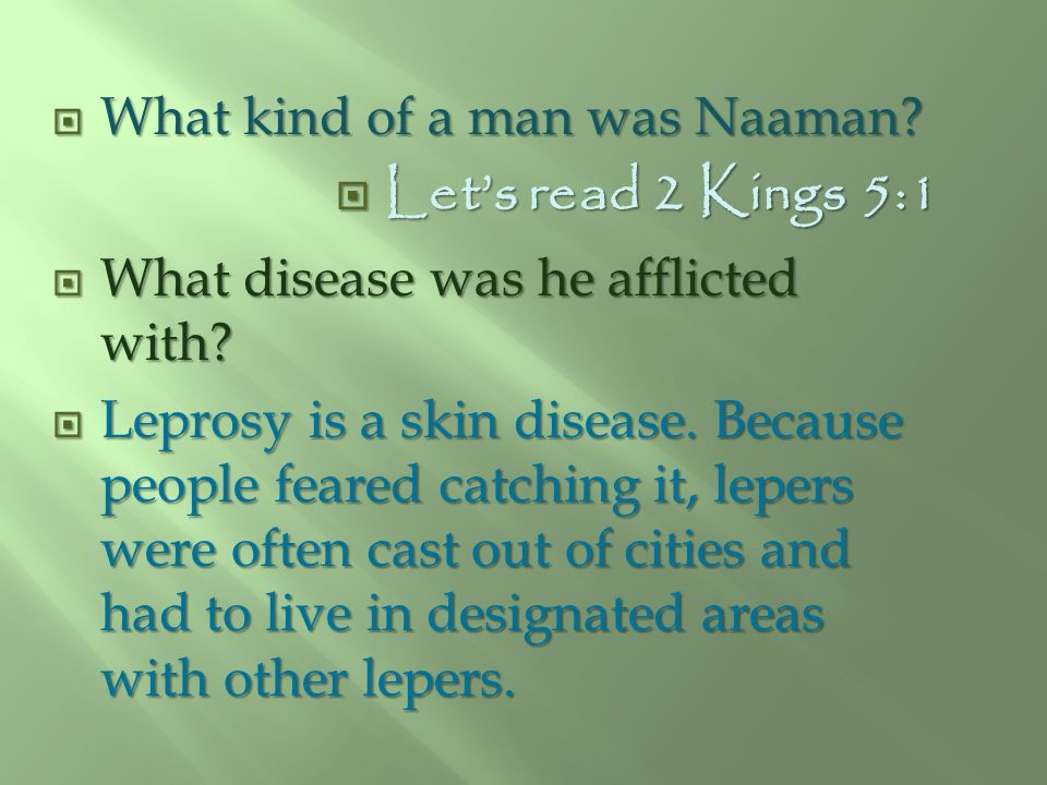 Let's read 2 Kings 5:1 What kind of a man was Naaman