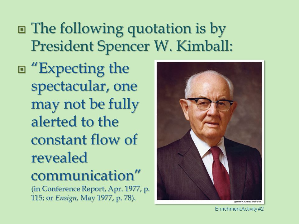 The following quotation is by President Spencer W. Kimball: