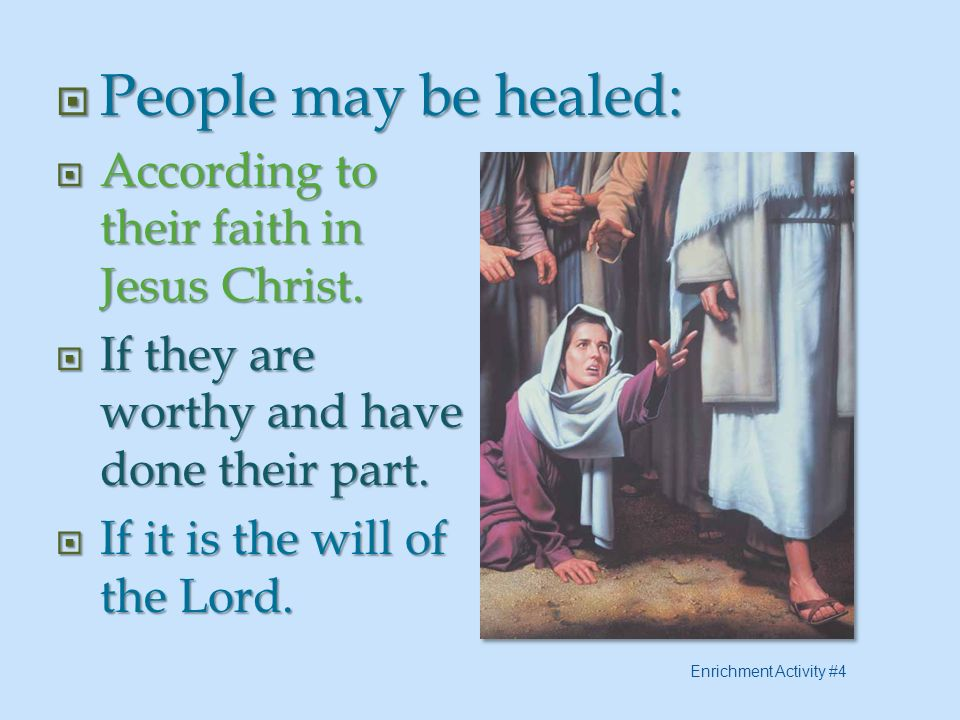 People may be healed: According to their faith in Jesus Christ.