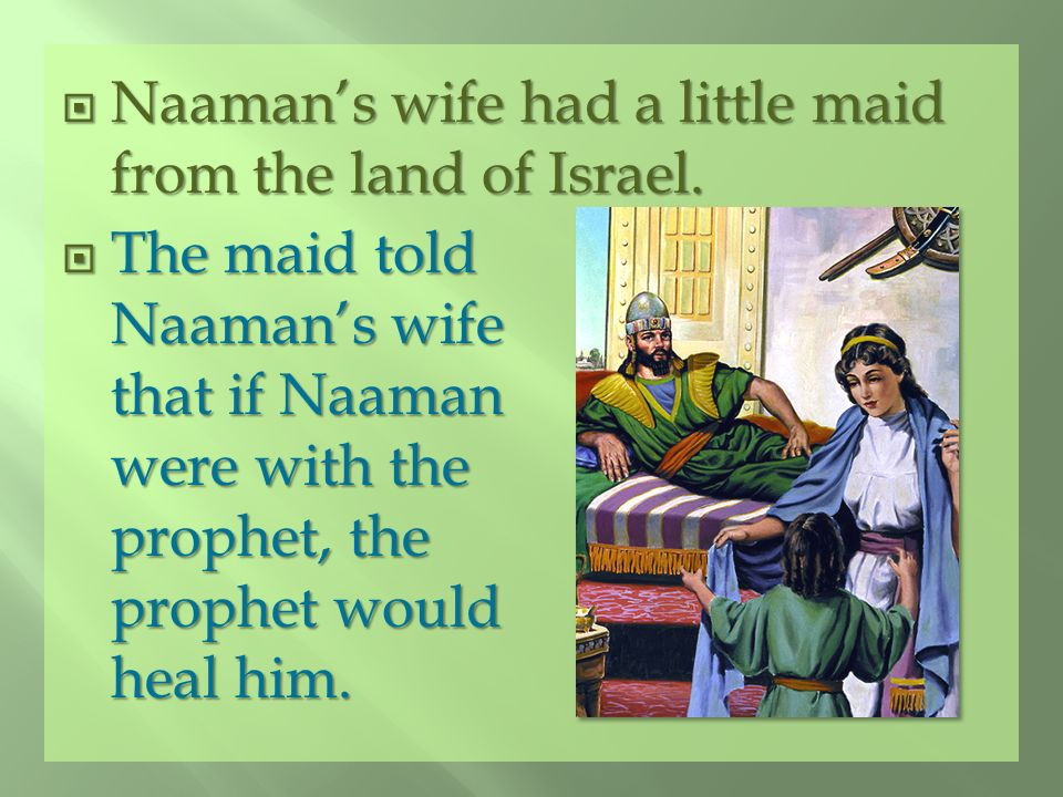 Naaman's wife had a little maid from the land of Israel.