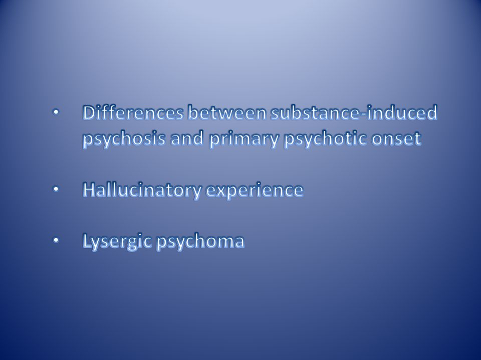 Differences between substance-induced psychosis and primary psychotic onset