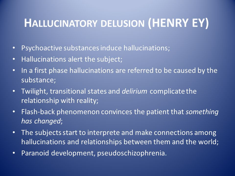 Hallucinatory delusion (HENRY EY)