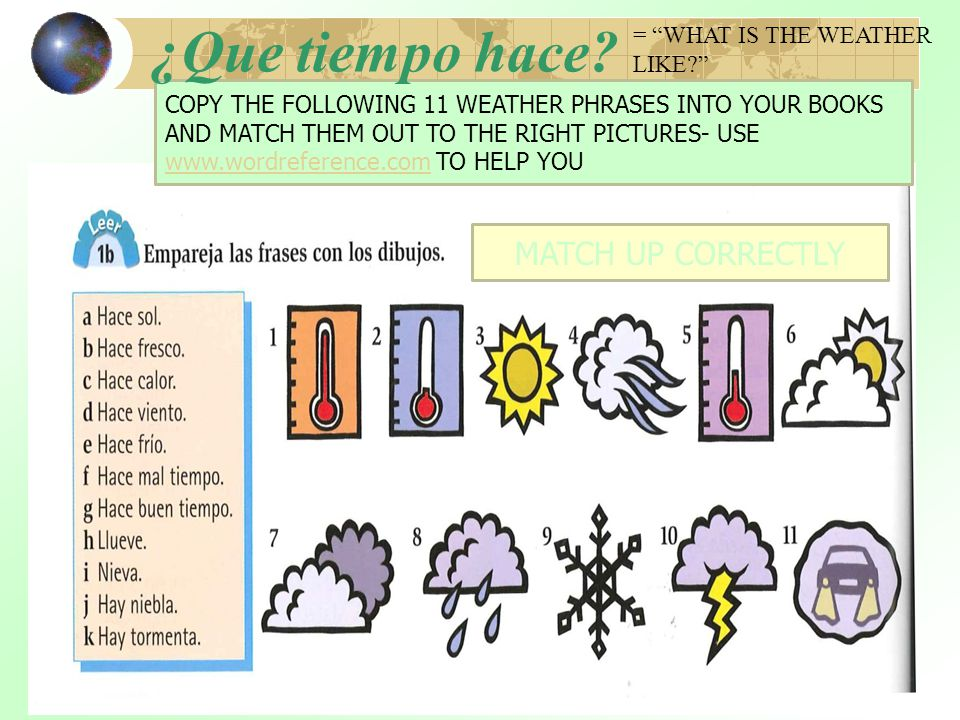 ¿Que tiempo hace MATCH UP CORRECTLY = WHAT IS THE WEATHER LIKE