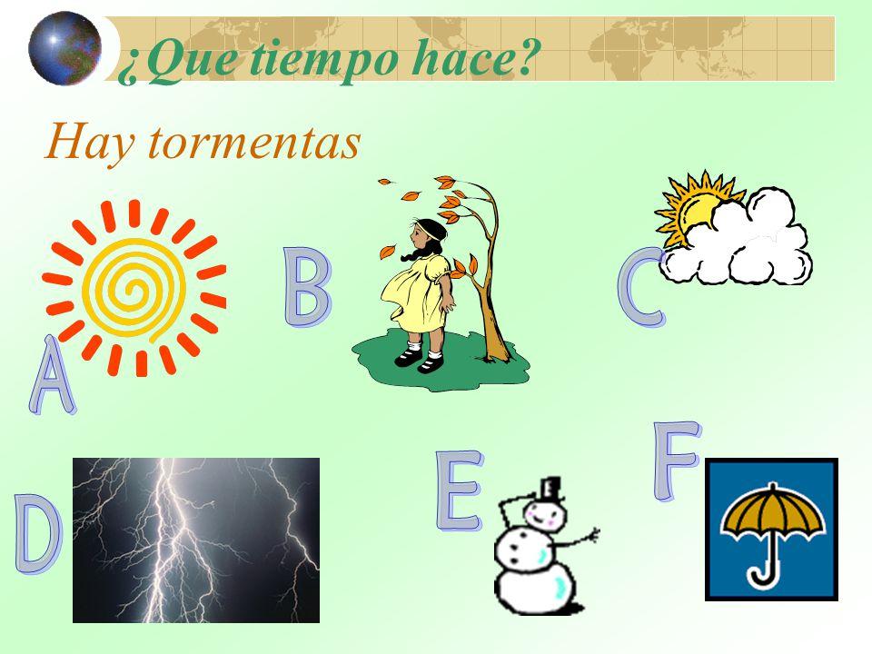 ¿Que tiempo hace Hay tormentas B C A F E D