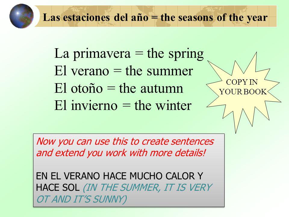 La primavera = the spring El verano = the summer El otoño = the autumn