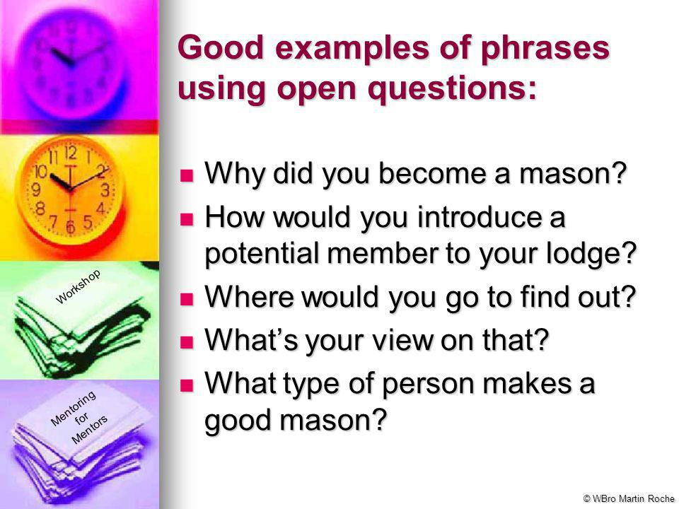 Good examples of phrases using open questions: