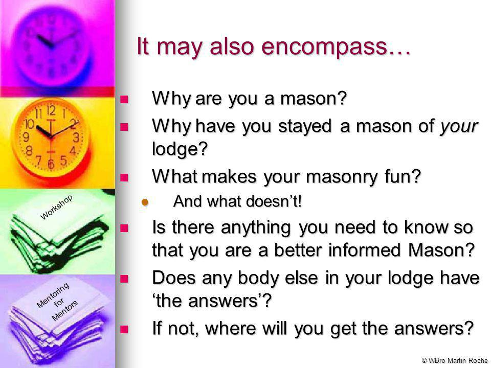 It may also encompass… Why are you a mason