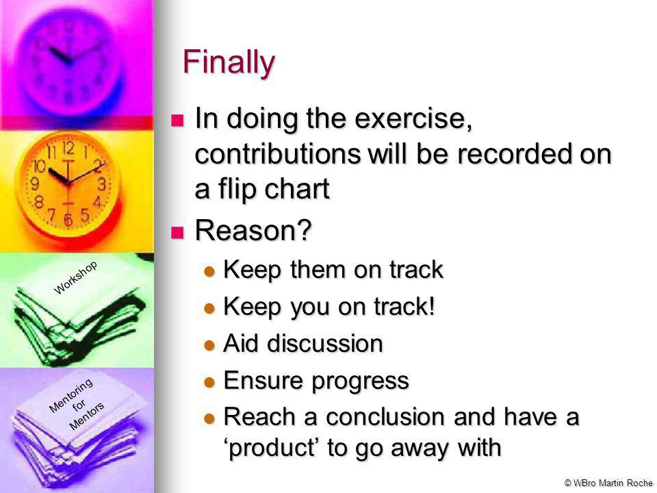Finally In doing the exercise, contributions will be recorded on a flip chart. Reason Keep them on track.