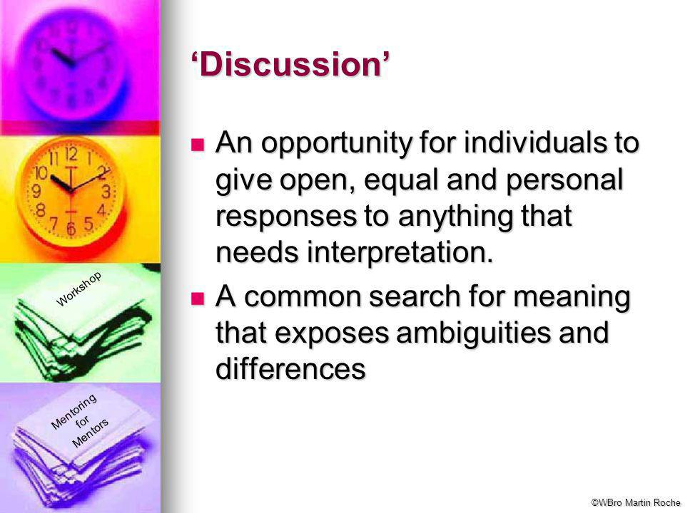 'Discussion' An opportunity for individuals to give open, equal and personal responses to anything that needs interpretation.