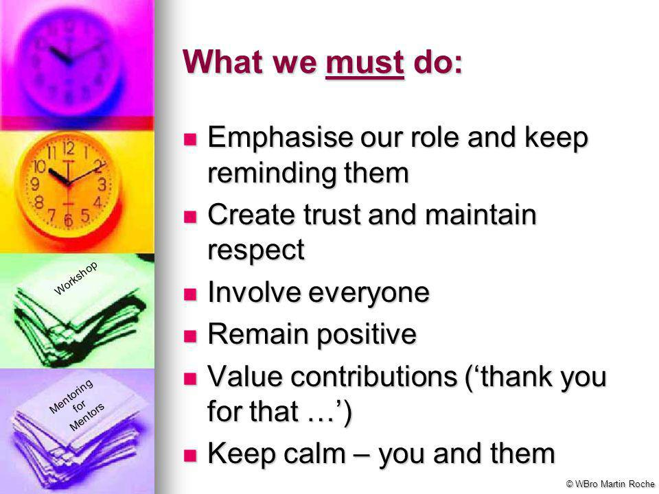 What we must do: Emphasise our role and keep reminding them