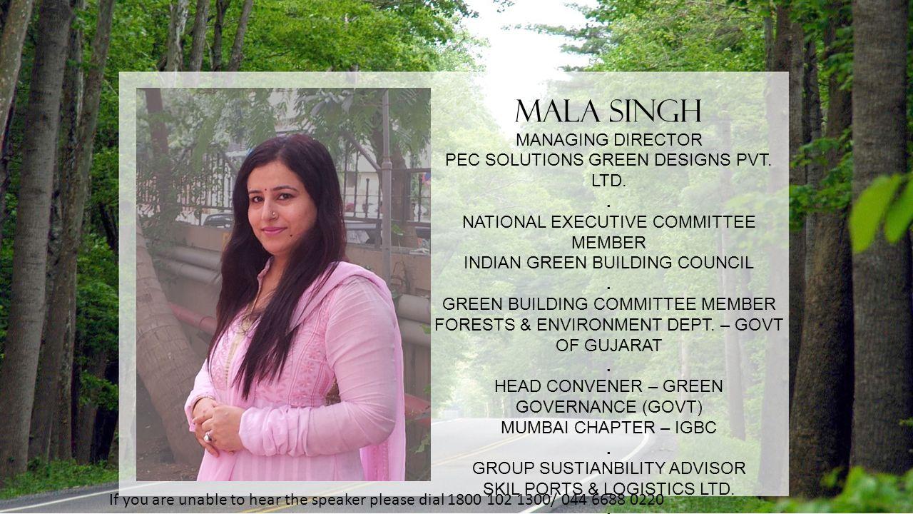 MALA SINGH MANAGING DIRECTOR PEC SOLUTIONS GREEN DESIGNS PVT. LTD. .