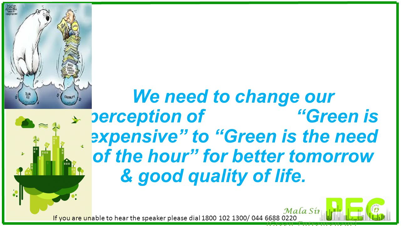 We need to change our perception of Green is expensive to Green is the need of the hour for better tomorrow & good quality of life.Lner