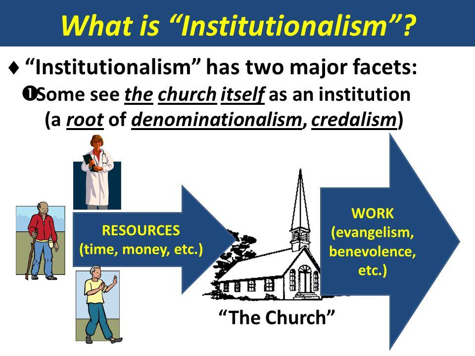 What is Institutionalism (evangelism, benevolence, etc.)