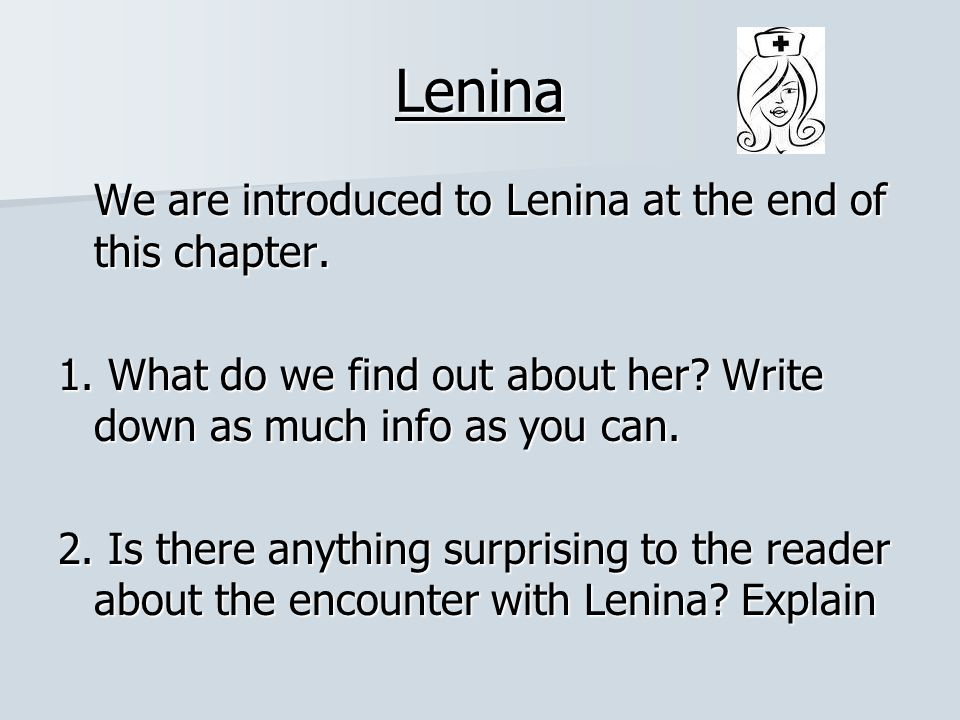 Lenina We are introduced to Lenina at the end of this chapter.