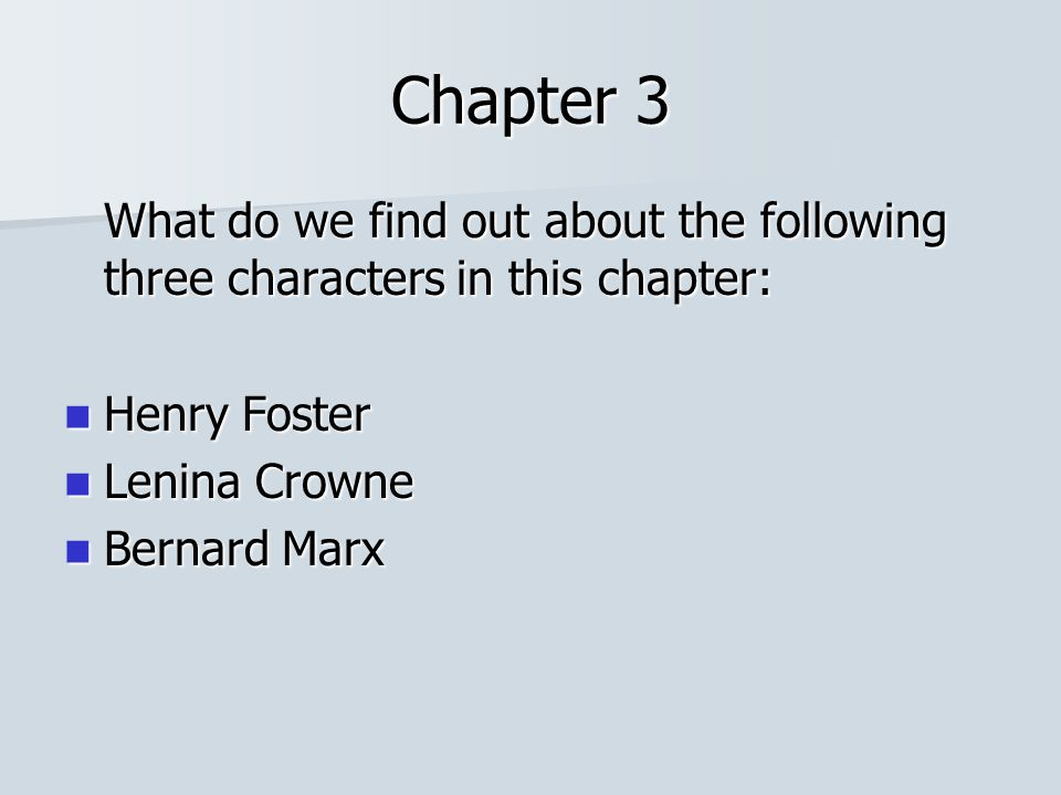 Chapter 3 What do we find out about the following three characters in this chapter: Henry Foster. Lenina Crowne.