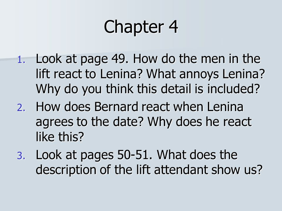 Chapter 4 Look at page 49. How do the men in the lift react to Lenina What annoys Lenina Why do you think this detail is included