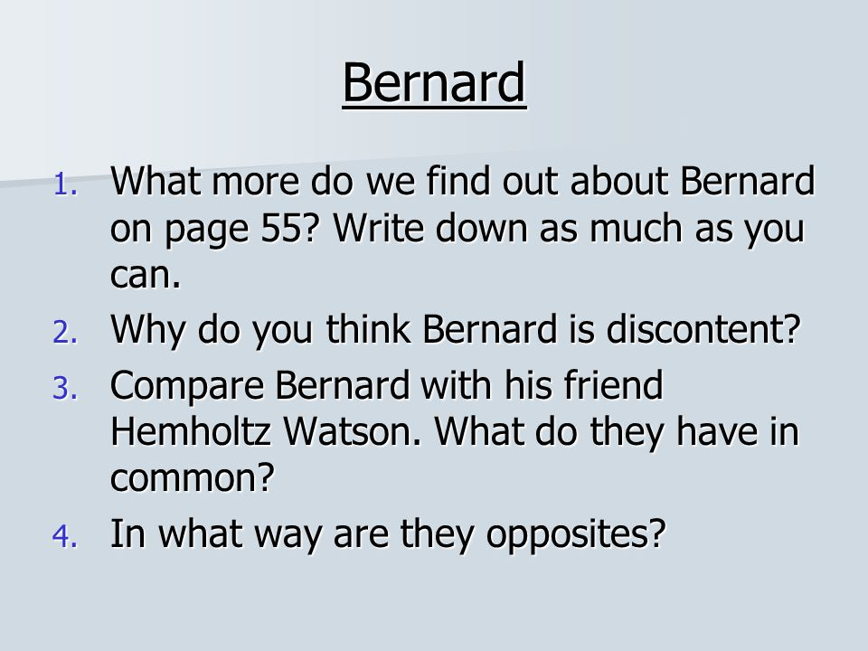 Bernard What more do we find out about Bernard on page 55 Write down as much as you can. Why do you think Bernard is discontent