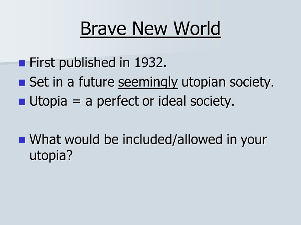 Brave New World First published in 1932.