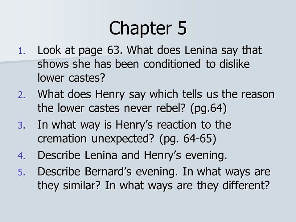 Chapter 5 Look at page 63. What does Lenina say that shows she has been conditioned to dislike lower castes