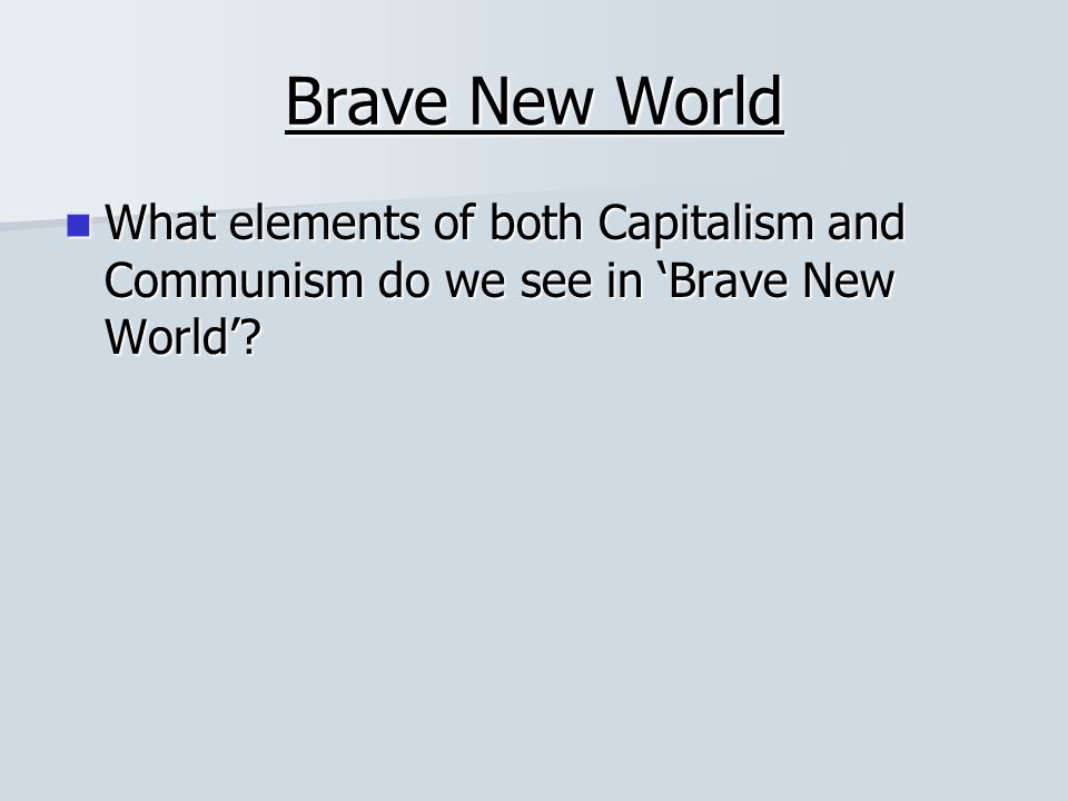 Brave New World What elements of both Capitalism and Communism do we see in 'Brave New World'