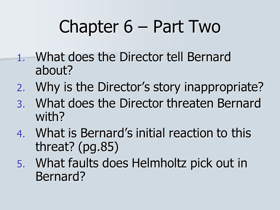 Chapter 6 – Part Two What does the Director tell Bernard about