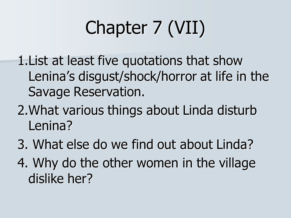 Chapter 7 (VII) 1.List at least five quotations that show Lenina's disgust/shock/horror at life in the Savage Reservation.