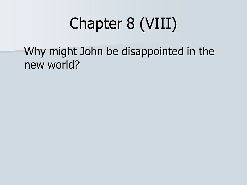 Chapter 8 (VIII) Why might John be disappointed in the new world