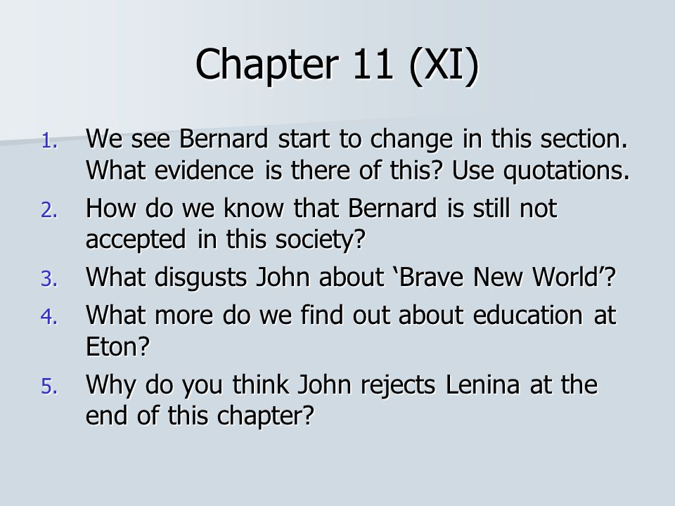 Chapter 11 (XI) We see Bernard start to change in this section. What evidence is there of this Use quotations.