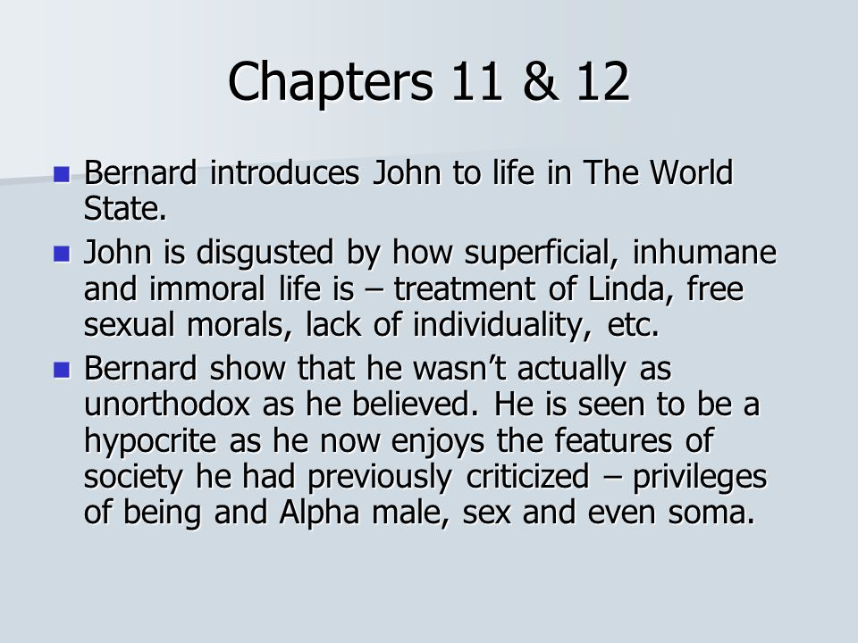 Chapters 11 & 12 Bernard introduces John to life in The World State.