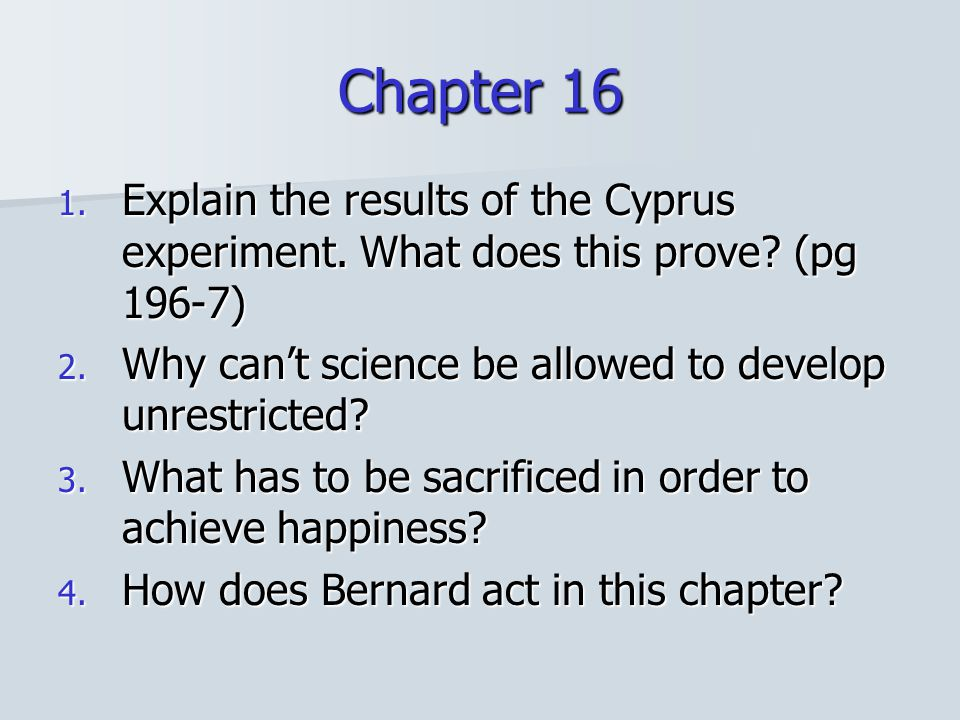 Chapter 16 Explain the results of the Cyprus experiment. What does this prove (pg 196-7) Why can't science be allowed to develop unrestricted