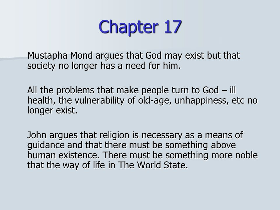 Chapter 17 Mustapha Mond argues that God may exist but that society no longer has a need for him.