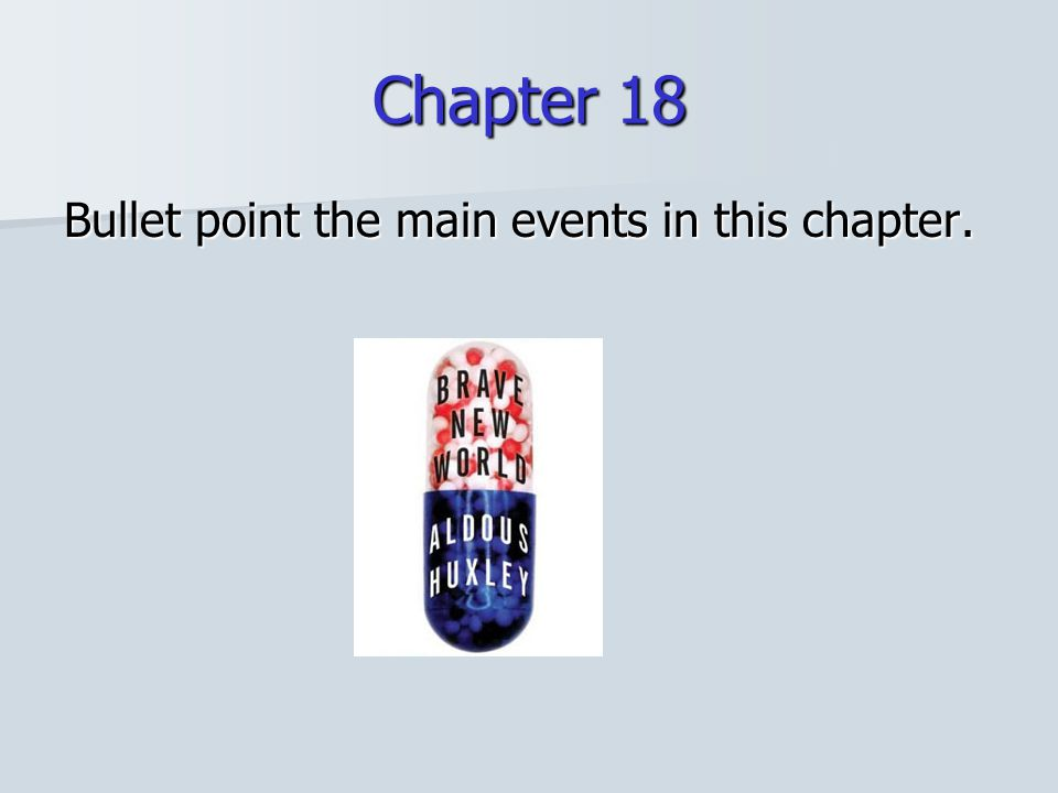 Chapter 18 Bullet point the main events in this chapter.