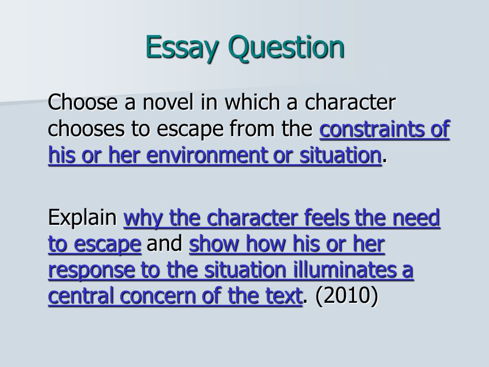 Essay Question Choose a novel in which a character chooses to escape from the constraints of his or her environment or situation.