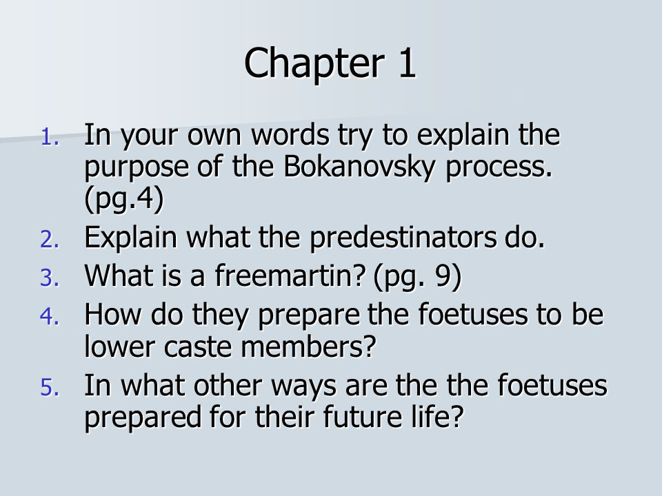 Chapter 1 In your own words try to explain the purpose of the Bokanovsky process. (pg.4) Explain what the predestinators do.