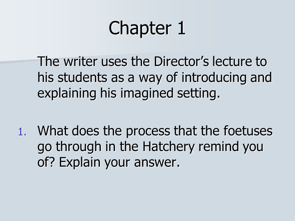Chapter 1 The writer uses the Director's lecture to his students as a way of introducing and explaining his imagined setting.