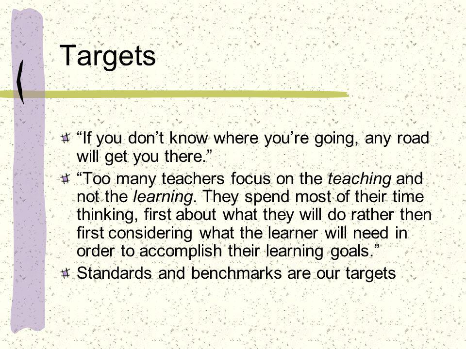 Targets If you don't know where you're going, any road will get you there.