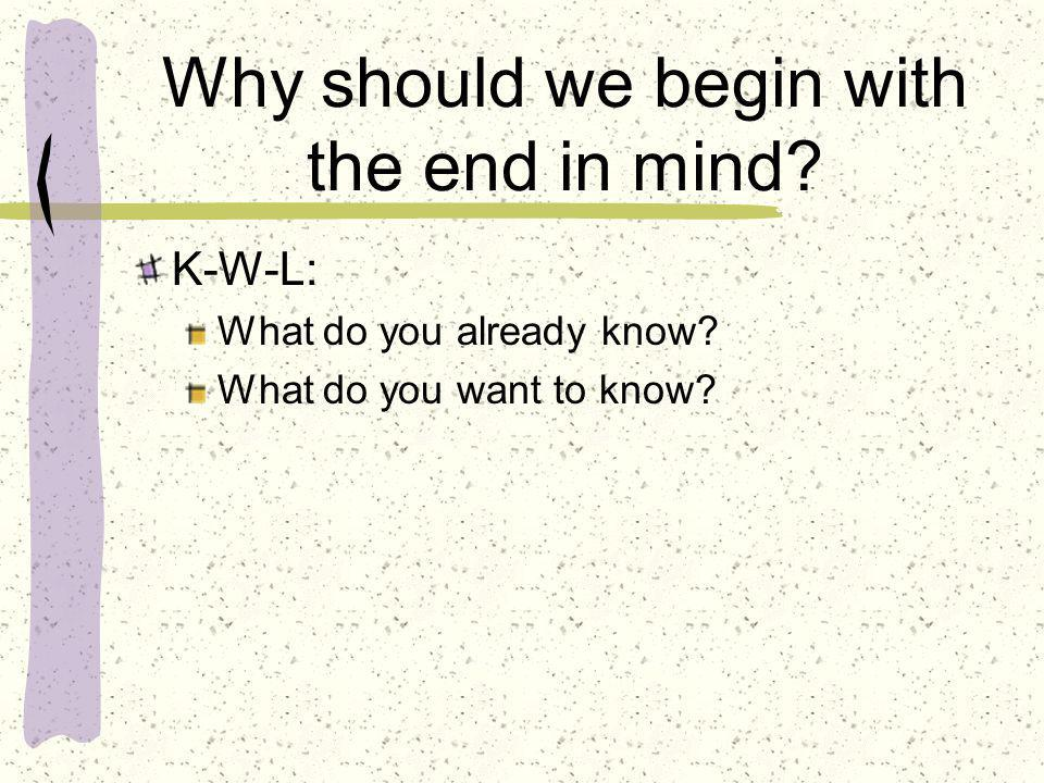 Why should we begin with the end in mind