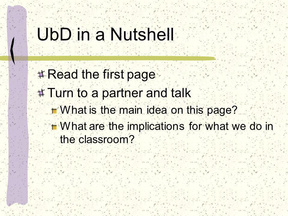 UbD in a Nutshell Read the first page Turn to a partner and talk